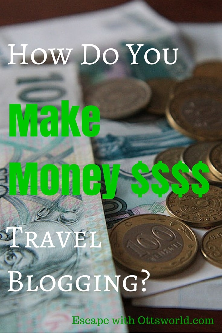 How Do You Make Money Travel Blogging? It's the most frequently asked question I get - and I finally give you the answers.  And you'll also get a little ranting and bitching too...