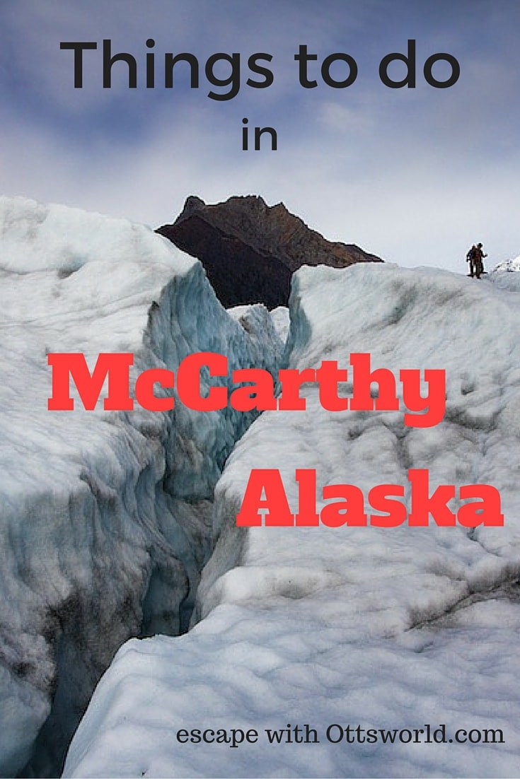 Things to do in McCarthy Alaska McCarthy may only have 40 people, but it has the largest National Park in the US in it's back yard.  Glaciers, hiking, and former brothel turned into a hotel.