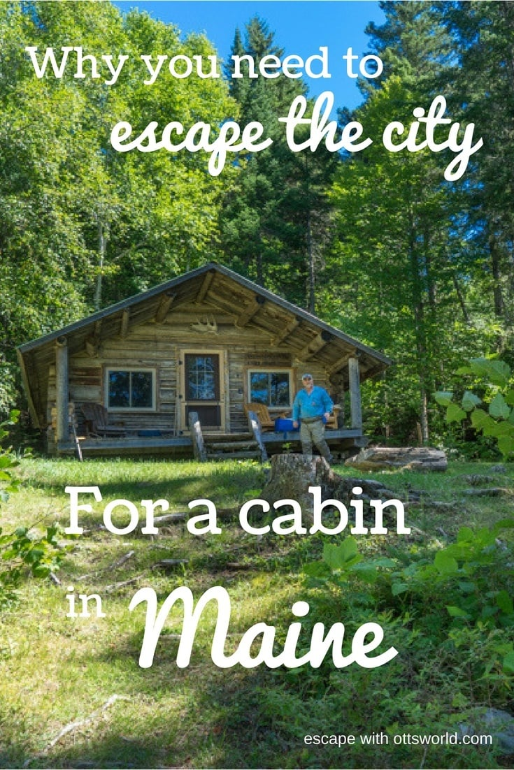 Why you need to escape the city for a cabin in Maine Take a nature break in Maine's North Woods